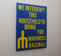 We Interrupt this household to bring you Mariner's Baseball - original logo, custom canvas wall art - MLB