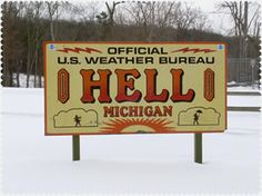 Hell exists. It's in Michigan and does freeze.