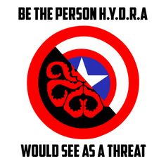 Actuallyyyyyyyyyyyyy, be the person everyone would see as a threat, including HYDRA