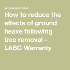 How to reduce the effects of ground heave following tree removal - LABC Warranty