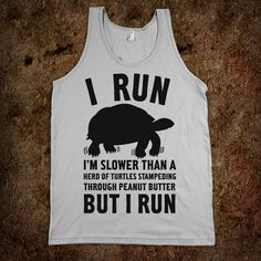 I Run Slower Than A Herd Of Turtles - Quotes and Sayings - Skreened T-shirts, Organic Shirts, Hoodies, Kids Tees, Baby One-Pieces and Tote Bags Custom T-Shirts, Organic Shirts, Hoodies, Novelty Gifts, Kids Apparel, Baby One-Pieces | Skreened - Ethical Custom Apparel