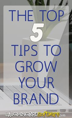 Learn the 5 top tips for growing your business' brand. Branding for your website and blog.