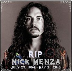 Nick Menza, the drummer for Megadeath, died on May 21, 2016 due to heart failure after collapsing onstage while performing with his band. He was 51 years old. May he rest in peace.