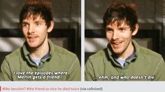 """Bahaha! """"The friend so nice, he died twice!"""" Well, three times if you count the moment in the boat when Merlin brings him back for a heartbeat, and then he dies again."""