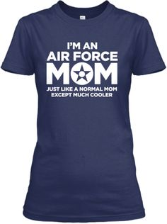 Air Force Moms are Waaaaaaaay Cooler!!! LOl cute :)