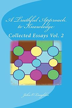 A Truthful Approach to Knowledge: Collected Essays Vol. 2 by John O'Loughlin http://www.amazon.co.uk/dp/1517523788/ref=cm_sw_r_pi_dp_Vvadwb1C7YGBZ