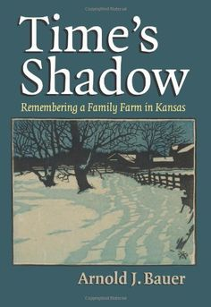 Time's Shadow: Remembering a Family Farm in Kansas by Arnold J. Bauer, http://www.amazon.com/dp/0700618430/ref=cm_sw_r_pi_dp_wzP6rb098MDQZ