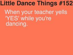 """Little Dance Thing #152: When your teacher yells """"YES"""" while you're dancing"""