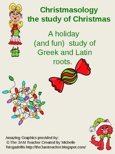 Christmasology is a fun way to engage your students in a holiday study of Greek roots.  Root instruction is included in the Common Core Standards of Instruction grades K-8.  These activities will bring lighthearted fun to the very important method of vocabulary development-roots!