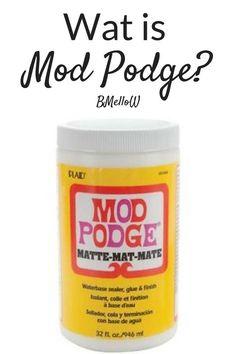 Wat is Mod podge- Uitleg wat het is en wat je er mee kan. BMelloW