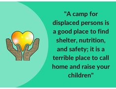 """A camp for displaced persons is a good place to find shelter, nutrition, and safety; it is a terrible place to call home ... #refugees #humanitarian #foreignaid #humanrights -Corey Engelen"