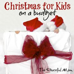 Christmas for Kids on a Budget--The Peaceful Mom