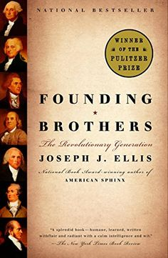 Founding Brothers: The Revolutionary Generation by Joseph J. Ellis, 2001 Pulitzer Prize winner in History Chemical Brothers, Best History Books, History Major, National Book Award, Thing 1, This Is A Book, Founding Fathers, Inevitable, Free Reading