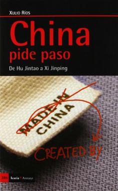 China pide paso : de Hu Jintao a Xi Jinping / Xulio Rios (2012)