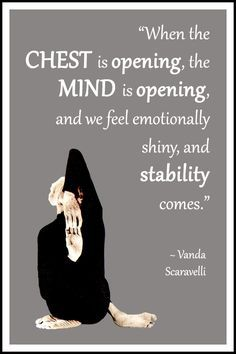 "Yoga quote by Vanda Scaravelli: ""When the chest is opening, the mind is opening, and we feel emotionally shiny, and stability comes."""