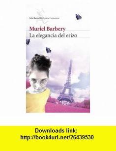 La Elegancia del Erizo / The Elegance of the Sprocket Wheel (Seix Barral Biblioteca Formentor) (Spanish Edition) (9788432228216) Muriel Barbery , ISBN-10: 8432228214  , ISBN-13: 978-8432228216 ,  , tutorials , pdf , ebook , torrent , downloads , rapidshare , filesonic , hotfile , megaupload , fileserve