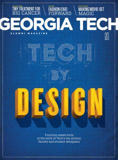 """Out in the world, our alumni are leading the charge in design in almost every field you can imagine."" Georgia Tech Alumni Magazine Vol. 90, No. 3 2014"