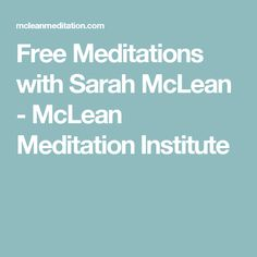 Free Meditations with Sarah McLean - McLean Meditation Institute