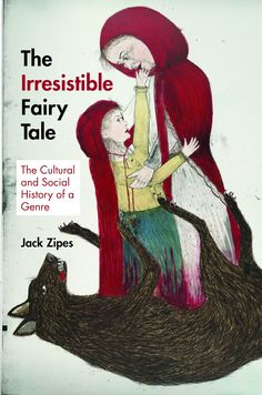 """""""The irresistible fairy tale the cultural and social history of a genre"""", by Jack Zipes : - {You can find this book by clicking this photo.}"""