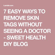 7 EASY WAYS TO REMOVE SKIN TAGS WITHOUT SEEING A DOCTOR - SWEET HEALTH DIY BLOG