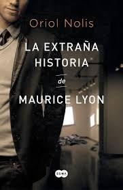 El Búho entre libros: NOVEDAD EDITORIAL: LA EXTRAÑA HISTORIA DE MAURICE LYON (ORIOL NOLIS)