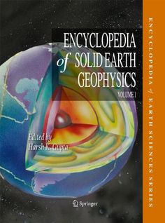 Encyclopedia of solid earth geophysics / edited by Harsh K. Gupta