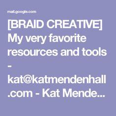 [BRAID CREATIVE] My very favorite resources and tools - kat@katmendenhall.com - Kat Mendenhall Mail