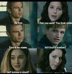 Soy cuatro / Estas seguro? Pareces mayor / Cuatro es mi nombre / No es Cuatro un numero? / No es Katniss una planta? / … #Divergente #HungerGames