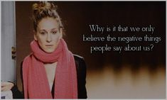Why is it that we only believe the negative things people say about us? (something I've got to work on)