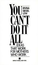 You Can't Do It All - Ideas that work for mothers who work