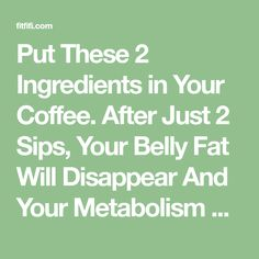 Put These 2 Ingredients in Your Coffee. After Just 2 Sips, Your Belly Fat Will Disappear And Your Metabolism Will Be Faster Than Ever!   FitFifi