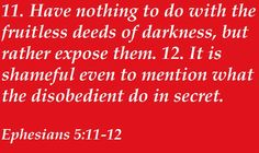 Ephesians 5:11-12, expose the evil deeds of others