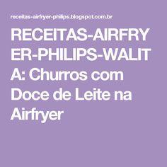 RECEITAS-AIRFRYER-PHILIPS-WALITA: Churros com Doce de Leite na Airfryer