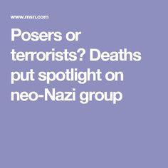 Posers or terrorists? Deaths put spotlight on neo-Nazi group