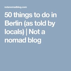 50 things to do in Berlin (as told by locals) | Not a nomad blog