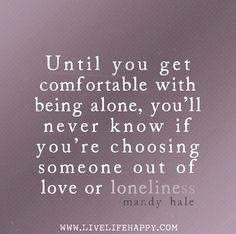Until You Get Comfortable - Live Life Quotes, Love Life Quotes, Live Life Happy Alone Quotes, True Quotes, Great Quotes, Inspirational Quotes, Qoutes, Letter To My Ex, Live Life Happy, Life Quotes To Live By, Loneliness
