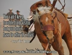 you can't keep trouble from visiting. Rodeo, horse, cowboy, quote, ride, bucking horse,