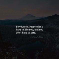 Be yourself. People don't have to like you and you don't have to care. via (http://ift.tt/2GfQ0zV)
