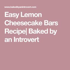 Easy Lemon Cheesecake Bars Recipe| Baked by an Introvert