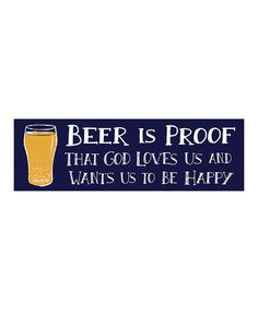 Look at this #zulilyfind! 'Beer is Proof That God Loves Us' Wall Sign #zulilyfinds
