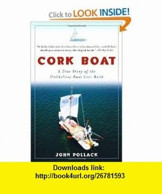 Cork Boat A True Story of the Unlikeliest Boat Ever Built (9781400034901) John Pollack , ISBN-10: 1400034906  , ISBN-13: 978-1400034901 ,  , tutorials , pdf , ebook , torrent , downloads , rapidshare , filesonic , hotfile , megaupload , fileserve