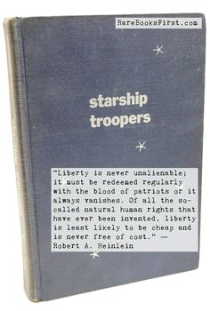 """Liberty is never unalienable; it must be redeemed regularly with the blood of patriots or it always vanishes. Of all the so-called natural human rights that have ever been invented, liberty is least likely to be cheap and is never free of cost."" ― Robert A. Heinlein  Starship Troopers by Robert Heinlein, First Edition  www.RarebooksFirst.com  Rare Books from 1st Editions and Antiquarian Books  Like us at www.FaceBook.com/1stEditions  #RareBooksFirst    #Quotes   #RobertHein"