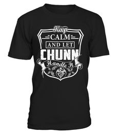 Keep Calm And Let CHUNN Handle It Last Name T-Shirt #ChunnShirts