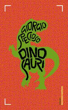 Dinosauri è un libro che è ciò che dice, funziona allo stesso modo della storia che mette in discorso e, più di tutto, non risolve le domande con una risposta, ma con un finale, che è una cosa completamente diversa. | Giorgio Specioso - Dinosauri - Baldini&Castoldi