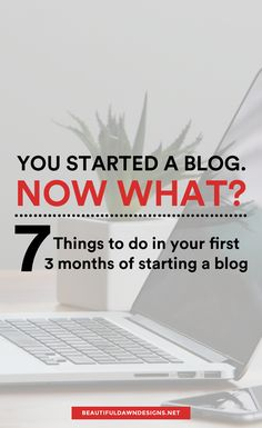 Things to do in your first 3 months of starting a blog. Blogging tips.