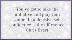 Chris Evert On Taking The Initiative