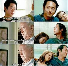 """You become a father some day, you'll understand. No man is good enought for your little girl. Until one is."" Hershel to Glenn in Season 2 