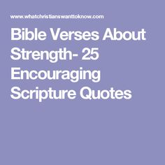 Bible Verses About Strength- 25 Encouraging Scripture Quotes Scriptures About Strength, Strength Bible Quotes, Faith Quotes, Encouraging Scripture Quotes, Faith Scripture, Happy Quotes, Best Quotes, Numb Quotes, Change Quotes