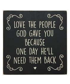 Look what I found on Black 'Love The People God Gave You' Indoor/Outdoor Sign Sign by Sara's Signs Sign Quotes, Faith Quotes, Wisdom Quotes, True Quotes, Bible Quotes, Bible Verses, Real Quotes, Laura Lee, Meaningful Quotes