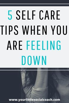 5 self care tips when you are feeling down - Your Little Social Coach Feeling Down, How Are You Feeling, Declutter Your Mind, What Is Social, Social Anxiety, Positive Words, Feel Tired, Stressed Out, Self Confidence